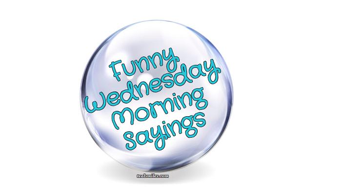 Funny Wednesday morning sayings tealsmiles