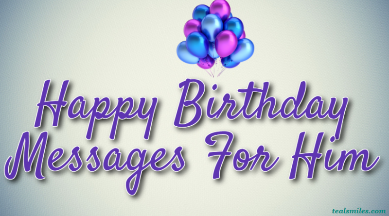 happy birthday messages for him,boyfriend, buddy, man, son, husband,